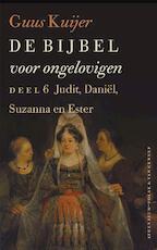 De bijbel voor ongelovigen deel 6 Judit, Daniël, Susanna en Ester