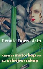Onder de motorkap van het schrijverschap - Renate Dorrestein