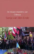 De dwaze moeders van Odessa - Sonja van den Ende (ISBN 9789402167221)