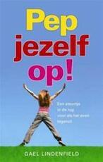 Pep jezelf op! - Gael Lindenfield (ISBN 9789045310909)