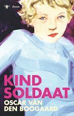 Kindsoldaat - Oscar van den Boogaard (ISBN 9789023475590)