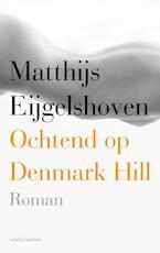 Ochtend op Denmark Hill - Matthijs Eijgelshoven (ISBN 9789026339264)