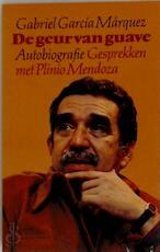 De geur van guave - Gabriel García Márquez, Plinio Apuleyo Mendoza, Mariolein Sabarte Belacortu (ISBN 9789029017626)