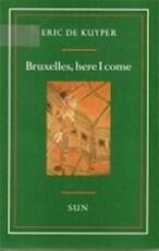 Bruxelles, here I come - Eric de Kuyper (ISBN 9789061683988)