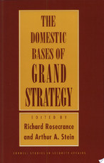 The Domestic Bases of Grand Strategy - Richard Rosecrance, Richard N. Rosecrance, Arthur A. Stein (ISBN 9780801481161)
