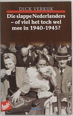 Die slappe Nederlanders - of viel het toch wel mee in 1940-1945?