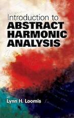 Introduction to Abstract Harmonic Analysis - Lynn H. Loomis (ISBN 9780486481234)