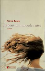 Jij bent m'n moeder niet - Prune Berge, Marijke Koekoek (ISBN 9789055153619)