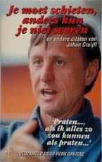 Je moet schieten, anders kun je niet scoren - Johan Cruijff (ISBN 9789055015382)