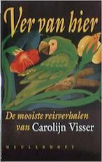 Ver van hier: de mooiste reisverhalen van Visser - Carolijn Visser (ISBN 9789029043083)