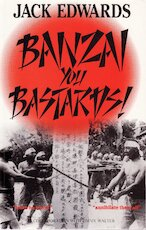 Banzai, you bastards - Jack Edwards, Jimmy Walter (ISBN 9780285631786)