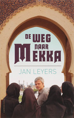 De weg naar Mekka - Jan Leyers (ISBN 9789056178055)