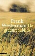 De Graanrepubliek - Frank. Westerman (ISBN 9789045003627)