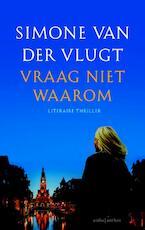 Vraag niet waarom - Simone van der Vlugt (ISBN 9789041425782)