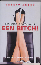De ideale vrouw is een bitch ! - S. Argov (ISBN 9789041762252)