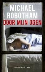 Door mijn ogen - Michael Robotham (ISBN 9789023482116)