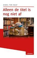 Alleen de titel is nog niet af - Karel ten Haaf (ISBN 9789491065736)