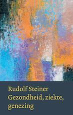 Gezondheid, ziekte, genezing - Rudolf Steiner