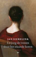 En joeg de vossen door het staande koren - Jan Siebelink