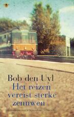 Het reizen vereist sterke zenuwen - Bob den Uyl