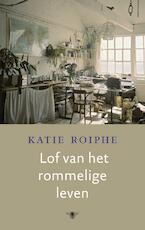 Lof van het rommelige leven - Katie Roiphe (ISBN 9789023487128)