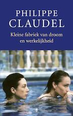 Kleine fabriek van droom en werkelijkheid - Philippe Claudel (ISBN 9789023443230)