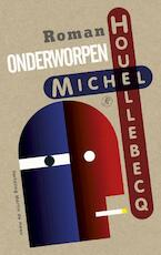 Onderworpen - Michel Houellebecq (ISBN 9789029538862)