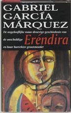 De ongelooflijke maar droevige geschiedenis van de onschuldige Eréndira en haar harteloze grootmoeder en andere verhalen