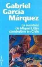 La aventura de Miguel Littín clandestino en Chile - Gabriel García Márquez (ISBN 9788401427527)