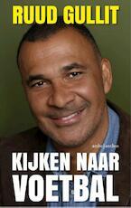 Kijken naar voetbal - Ruud Gullit (ISBN 9789026336041)