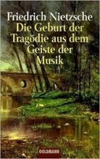 Die Geburt der Tragödie aus dem Geiste der Musik - Friedrich Wilhelm Nietzsche