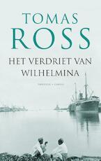 Het verdriet van Wilhelmina - Tomas Ross (ISBN 9789023484752)