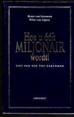 Hoe u óók miljonair wordt! - Bram van. Leeuwen, Prins van. Lignac (ISBN 9789060108598)