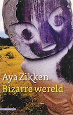 Bizarre wereld - Aya Zikken (ISBN 9789045000145)