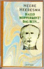 Hallo mopperkont! Dag Bets ... - Heere Heeresma (ISBN 9789068011470)