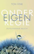Onder eigen regie - Ton Vink (ISBN 9789086872756)