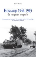 Hongarije 1944-1945 De vergeten tragedie - Perry Pierik (ISBN 9789075323030)