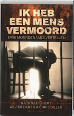 Ik heb een mens vermoord - M. Libert, W. / Dillen Damen (ISBN 9789056179267)