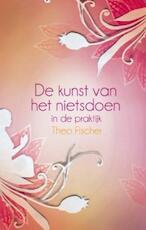 De kunst van het nietsdoen in de praktijk - Theo Fischer (ISBN 9789045311623)