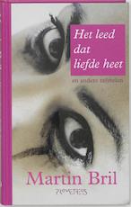 Het leed dat liefde heet - Martin Bril (ISBN 9789044606836)