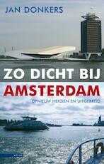 Zo dicht bij Amsterdam - Jan Donkers (ISBN 9789045024936)
