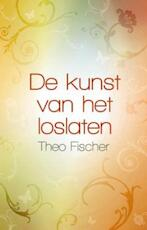 De kunst van het loslaten - Theo Fischer (ISBN 9789045312231)