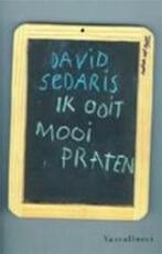 Ik ooit mooi praten - David Sedaris (ISBN 9789050000895)
