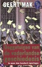 Ooggetuigen van de vaderlandse geschiedenis in meer dan honderd reportages - Geert Mak (ISBN 9789057134098)