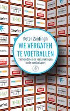 We vergaten te voetballen - Peter Zantingh (ISBN 9789029506113)