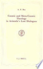Cosmic and Meta-Cosmic Theology in Aristotle's Lost Dialogues - A. P. Bos (ISBN 9789004091559)