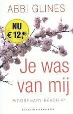Rosemary Beach Je was van mij - Abbi Glines (ISBN 9789045208787)