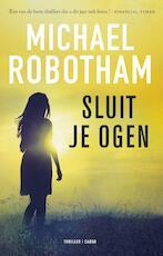 Sluit je ogen - Michael Robotham (ISBN 9789023499794)