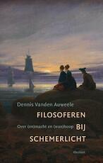 Filosoferen bij schemerlicht - Dennis vanden Auweele (ISBN 9789086871940)
