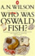 Who was Oswald Fish? - A. N. Wilson (ISBN 9780140062120)